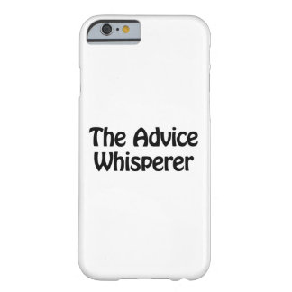 the advice whisperer barely there iPhone 6 case