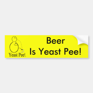 The Alcohol (Beer) You Drink Is Yeast Pee! Bumper Sticker