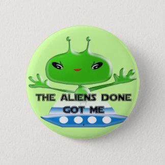 The Aliens Done Got Me Button