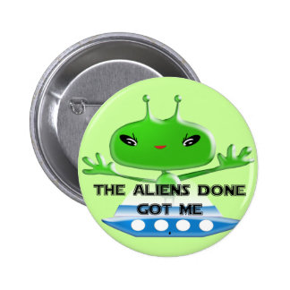 The Aliens Done Got Me Button