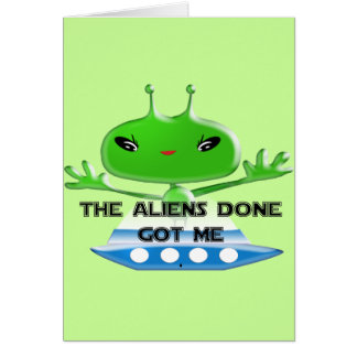 The Aliens Done Got Me Card