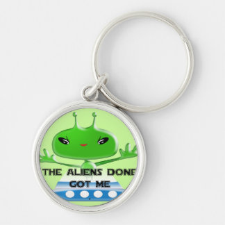The Aliens Done Got Me Silver-Colored Round Keychain