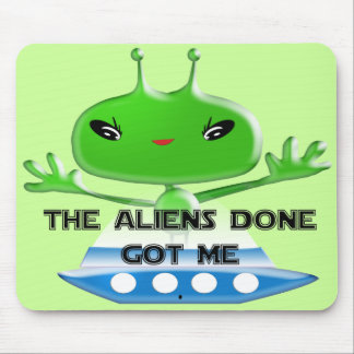 The Aliens Done Got Me Mouse Pad