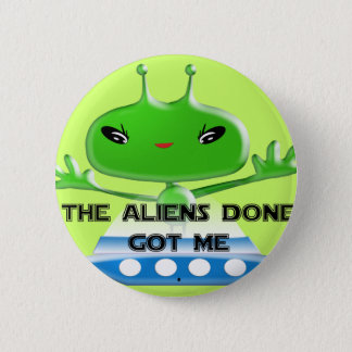 The Aliens Done Got Me Pinback Button