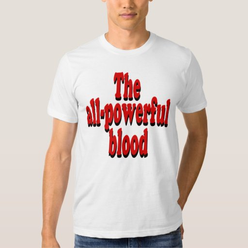 The All-Powerful Blood T-Shirt