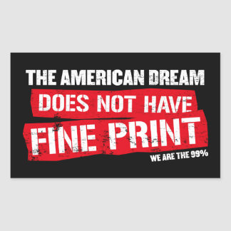 The American Dream Does Not Have Fine Print Rectangular Sticker