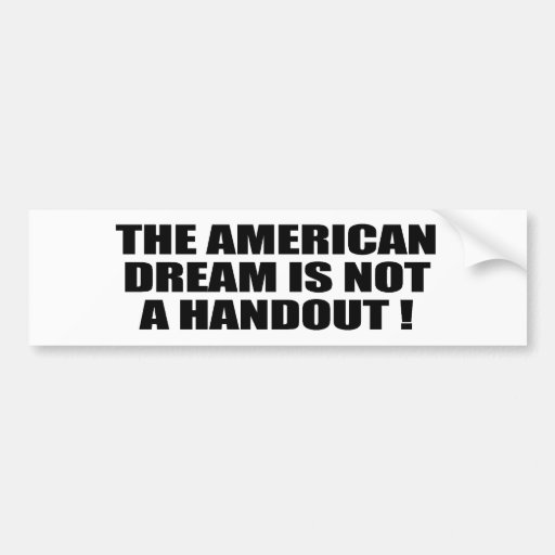 THE AMERICAN DREAM IS NOT A HANDOUT BUMPER STICKERS