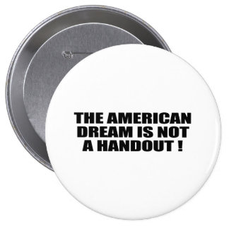 THE AMERICAN DREAM IS NOT A HANDOUT BUTTON