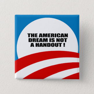 THE AMERICAN DREAM IS NOT A HANDOUT PINBACK BUTTON