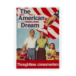 The american dream thoughtless consumerism magnet