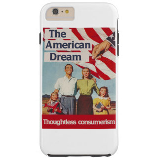 The american dream thoughtless consumerism tough iPhone 6 plus case