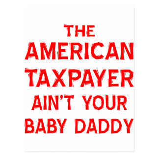 The American Taxpayer Ain't Your Baby Daddy Postcard