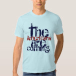 The Americans are coming. Tee Shirt