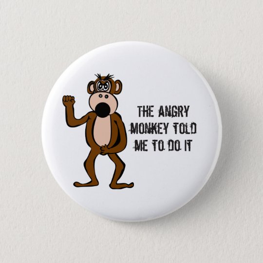 The Angry Monkey Told Me To Do It Button