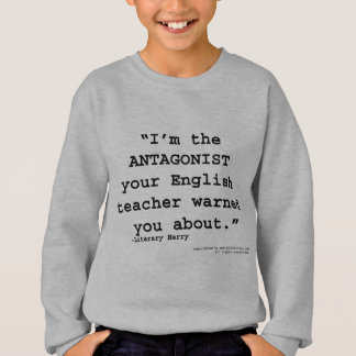 The Antagonist your English teacher warned you Sweatshirt