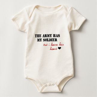 The Army has my Soldier, but I have his Heart Baby Bodysuit