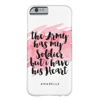 The Army Has My Soldier But I Have His Heart Barely There iPhone 6 Case