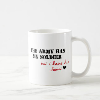 The Army has my Soldier, but I have his Heart Classic White Coffee Mug