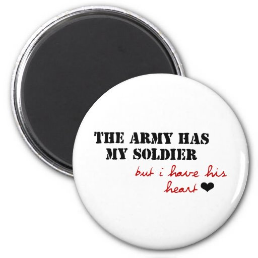 The Army has my Soldier, but I have his Heart Fridge Magnets