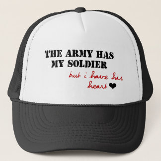 The Army has my Soldier, but I have his Heart Trucker Hat
