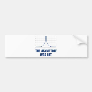 The Asymptote was Fat Bumper Sticker