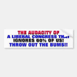 THE AUDACITY OF A LIBERAL CONGRESS IGNORING 60%.. BUMPER STICKER