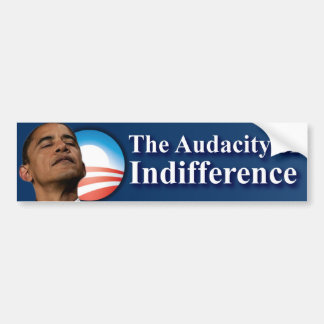 The Audacity of Indifference - Anti Obama Bumper Sticker