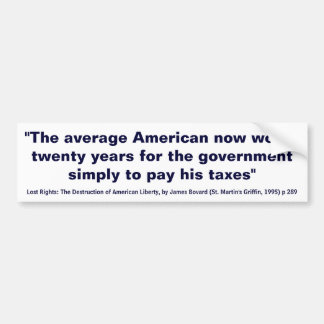 The Average American Works 20 Years to Pay Taxes Bumper Sticker