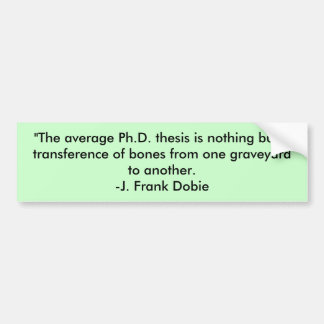 """The average Ph.D. thesis is nothing but a tran... Car Bumper Sticker"