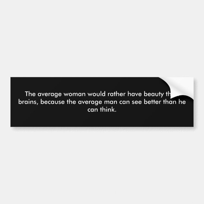 The average woman would rather have beauty than... bumper sticker