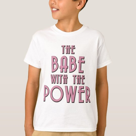 The Babe With The Power T-Shirt
