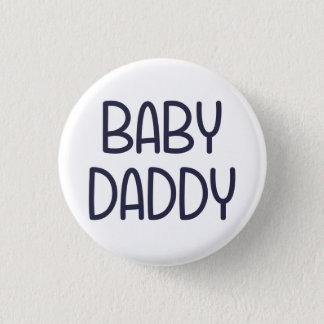 The Baby Mama Baby Daddy (i.e. father) Pinback Button