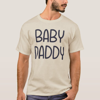 The Baby Mama Baby Daddy (i.e. father) T-Shirt