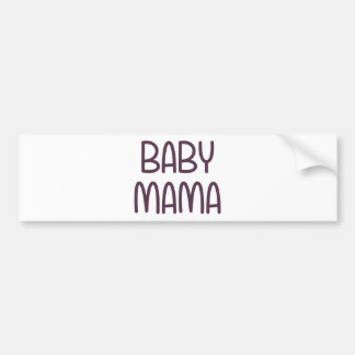 The Baby Mama (i.e. mother) Bumper Sticker