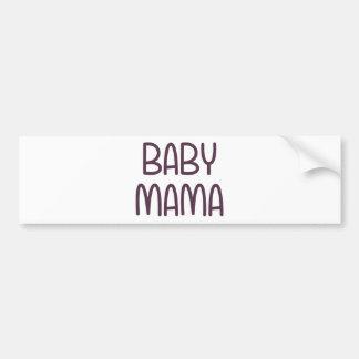 The Baby Mama (i.e. mother) Bumper Sticker