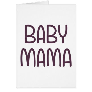 The Baby Mama (i.e. mother) Card