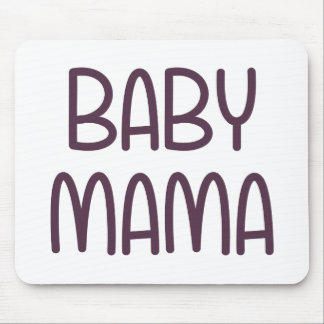 The Baby Mama (i.e. mother) Mouse Pad