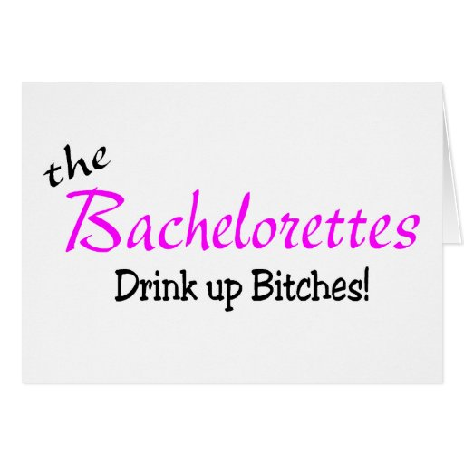 The Bachelorettes (Drink up Pink) Greeting Card