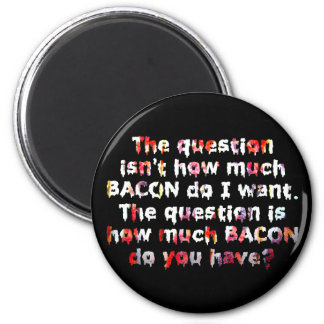 The BACON Question! 2 Inch Round Magnet