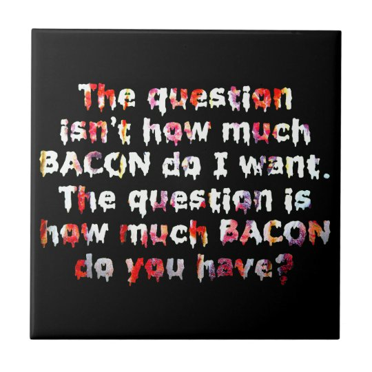 The BACON Question! Ceramic Tile