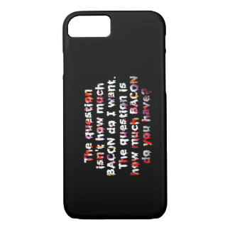 The BACON Question! iPhone 7 Case