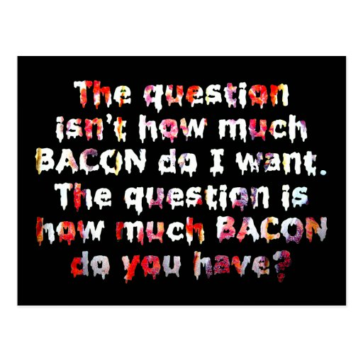The BACON Question! Post Cards