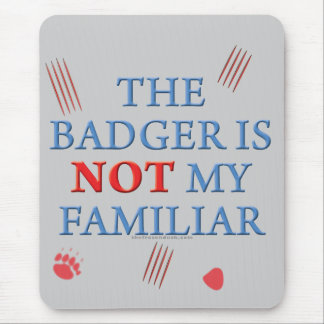 The Badger Is Not My Familiar Mouse Pad
