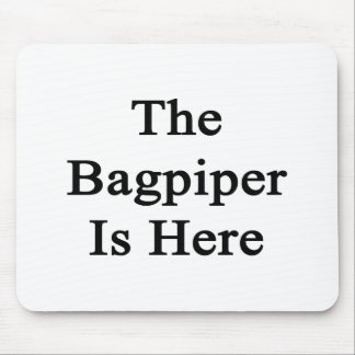 The Bagpiper Is Here Mouse Pad