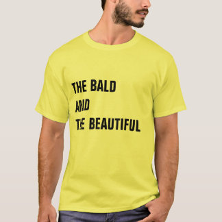 THE BALD AND THE BEAUTIFUL T-Shirt