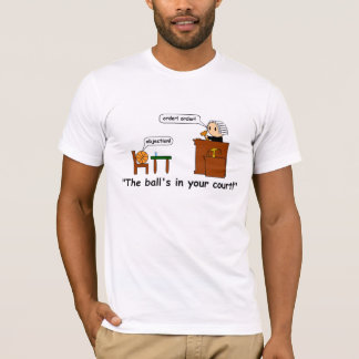 The ball's in your court! T-Shirt