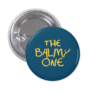 The Balmy One Pinback Button