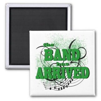 The Band has Arrived/ Green 2 Inch Square Magnet