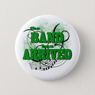 The Band has Arrived/ Green Pinback Button