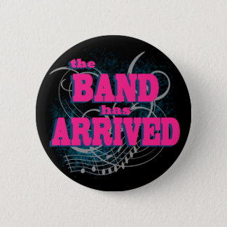 The Band Has Arrived Pinback Button